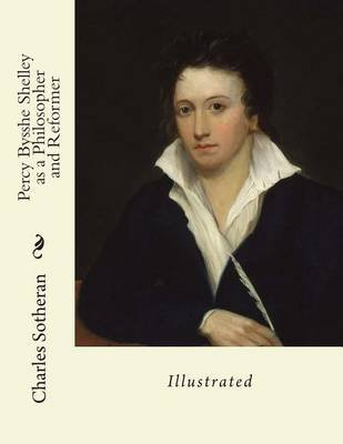 Percy Bysshe Shelley As A Philosopher And Reformer Illustrated