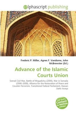 Advance of the Islamic Courts Union (Paperback): Frederic P. Miller, Vandome Agnes F., McBrewster John