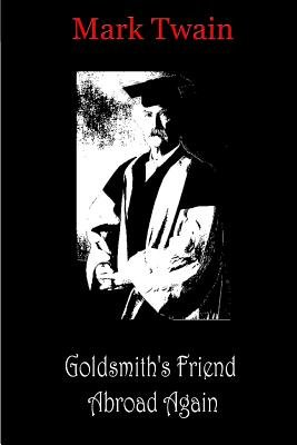 Goldsmith's Friend Abroad Again (Paperback): Mark Twain