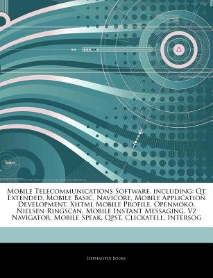 Articles on Mobile Telecommunications Software, Including - Qt Extended, Mobile Basic, Navicore, Mobile Application...