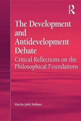 The Development and Antidevelopment Debate - Critical Reflections on the Philosophical Foundations (Electronic book text):...