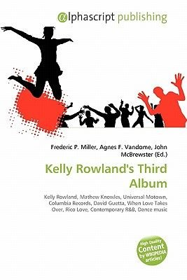 Kelly Rowland's Third Album (Paperback): Frederic P. Miller, Agnes F. Vandome, John McBrewster