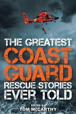 The Greatest Coast Guard Rescue Stories Ever Told (Paperback): Tom McCarthy