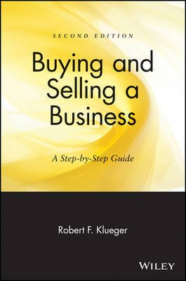 Buying and Selling a Business - A Step-by-Step Guide (Paperback, 2nd Revised edition): Robert F. Klueger