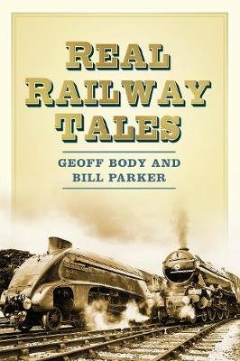 Real Railway Tales (Electronic book text): Geoff Body, Bill Parker