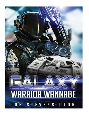 Galaxy Warrior Wannabe - Superhero Is an Inside Job (Paperback): MR Jon Stevens Alon