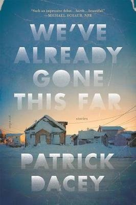 We've Already Gone This Far - Stories (Paperback): Patrick Dacey