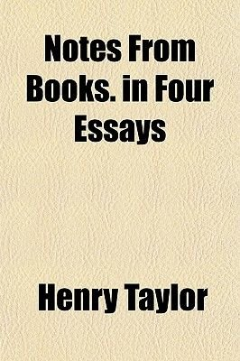Notes from Books. in Four Essays (Paperback): Henry Taylor