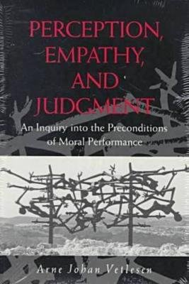 Perception, Empathy and Judgement - An Inquiry into the Preconditions of Moral Performance (Paperback, New): Arne Johan Vetlesen