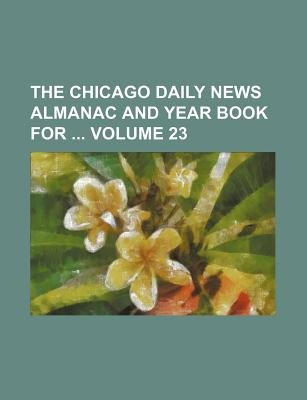 The Chicago Daily News Almanac and Year Book for Volume 23 (Paperback): Books Group