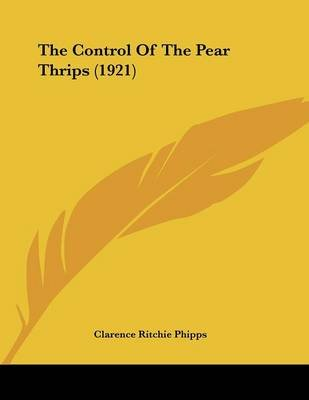 The Control of the Pear Thrips (1921) (Paperback): Clarence Ritchie Phipps