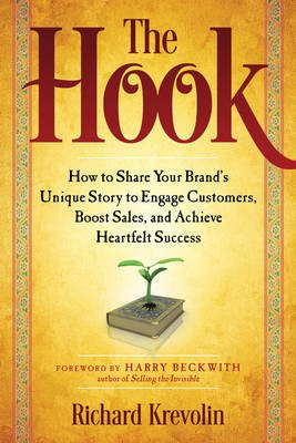 The Hook - How to Share Your Brand's Unique Story to Engage Customers, Boost Sales, and Achieve Heartfelt Success...