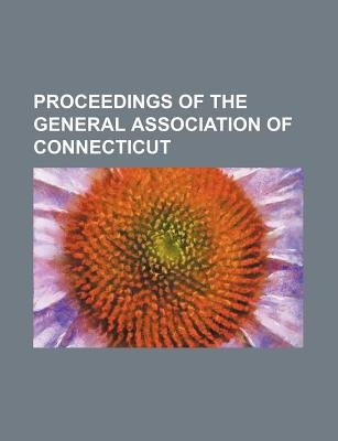 Proceedings of the General Association of Connecticut (Paperback): Books Group