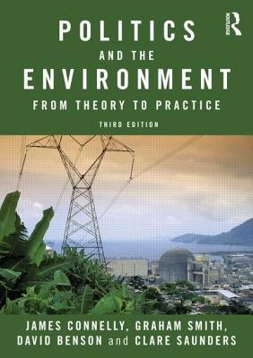 Politics and the Environment - From Theory to Practice (Paperback, 3rd New edition): James Connelly, Graham Smith, David...
