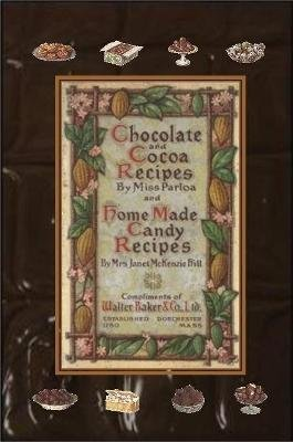 Chocolate and Cocoa Recipes By Miss Parloa and Home Made Candy Recipes By Mrs. Janet McKenzie Hill (Paperback): Miss Parloa,...