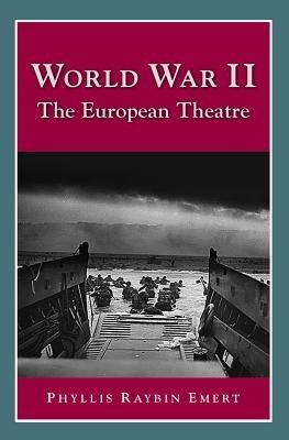 World War II - The European Theatre (Paperback, 2nd): Phyllis Raybin Emert