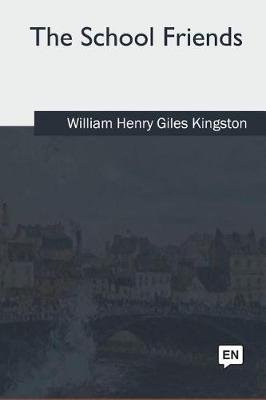 The School Friends (Paperback): William Henry Giles Kingston