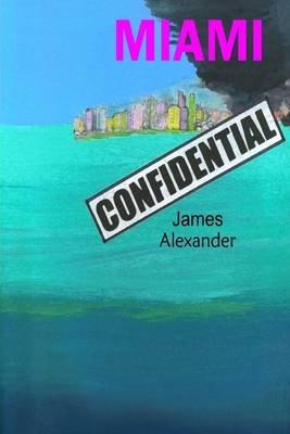 Miami Confidential (Electronic book text): James Alexander