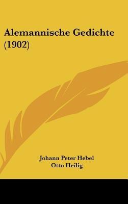 Alemannische Gedichte (1902) (English, German, Hardcover): Johann Peter Hebel