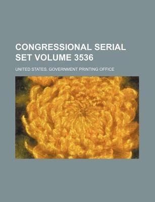 Congressional Serial Set Volume 3536 (Paperback): United States Government Office