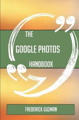 The Google Photos Handbook - Everything You Need to Know about Google Photos (Paperback): Frederick Guzman