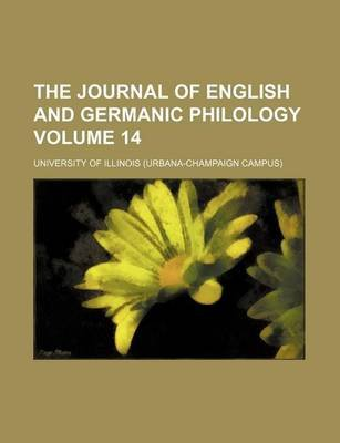 The Journal of English and Germanic Philology Volume 14 (Paperback): Illinois University