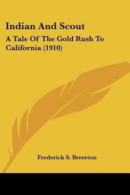 Indian and Scout - A Tale of the Gold Rush to California (1910) (Paperback): Frederick S. Brereton