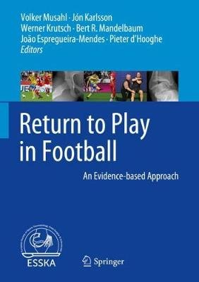 Return to Play in Football - An Evidence-based Approach (Hardcover, 1st ed. 2018): Volker Musahl, Jon Karlsson, Werner Krutsch,...