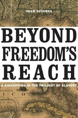 Beyond Freedom's Reach - A Kidnapping in the Twilight of Slavery (Hardcover): Adam Rothman