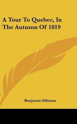 A Tour to Quebec, in the Autumn of 1819 (Hardcover): Benjamin Silliman