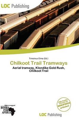 Chilkoot Trail Tramways (Paperback): Timoteus Elmo