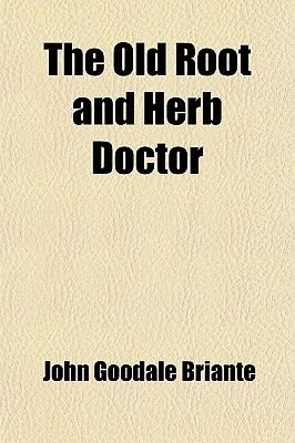 The Old Root and Herb Doctor (Paperback): John Goodale Briante