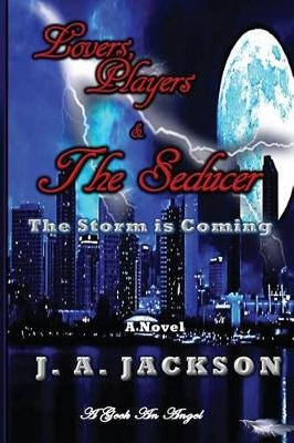 Lovers, Players & the Seducer - A Storm Is Coming (Paperback): J.A. Jackson