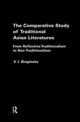 The Comparative Study of Traditional Asian Literatures - From Reflective Traditionalism to Neo-Traditionalism (Paperback):...