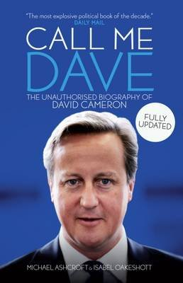 Call Me Dave - The Unauthorised Biography of David Cameron (Paperback): Isabel Oakeshott, Michael Ashcroft