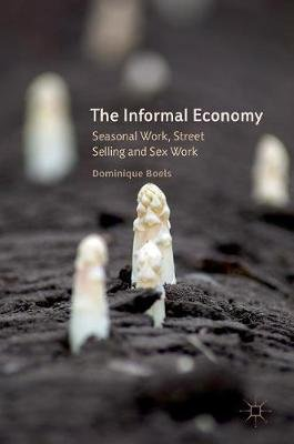 The Informal Economy - Seasonal Work, Street Selling and Sex Work (Hardcover, 1st ed. 2016): Dominique Boels