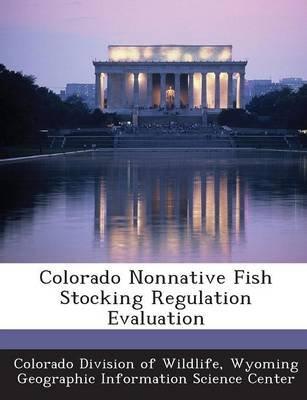 Colorado Nonnative Fish Stocking Regulation Evaluation (Paperback): Colorado Division of Wildlife, Wyoming Geographic...