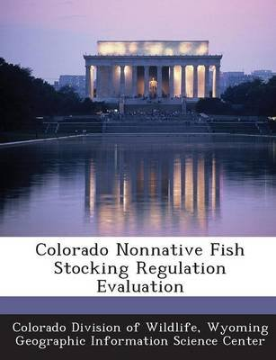 Colorado Nonnative Fish Stocking Regulation Evaluation (Paperback): Colorado Division of Wildlife, Wyoming Geographic...