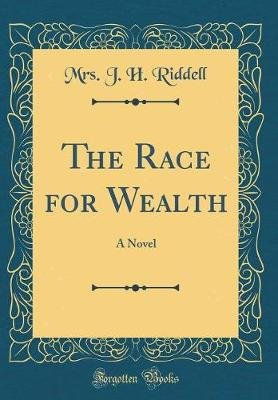 The Race for Wealth - A Novel (Classic Reprint) (Hardcover): Mrs. J. H. Riddell