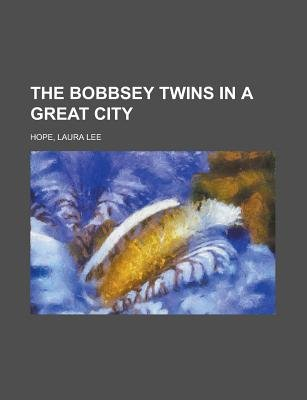 The Bobbsey Twins in a Great City (Paperback): Laura Lee Hope