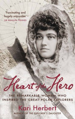 Heart of the Hero - The Remarkable Women Who Inspired the Great Polar Explorers (Electronic book text): Kari Herbert