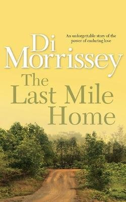 The Last Mile Home (Paperback): Di Morrissey