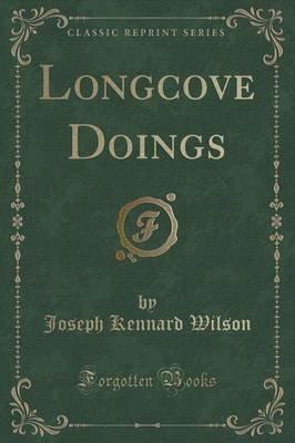 Longcove Doings (Classic Reprint) (Paperback): Joseph Kennard Wilson