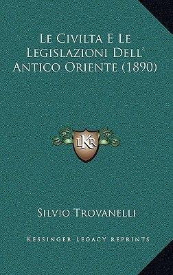 Le Civilta E Le Legislazioni Dell' Antico Oriente (1890) (Italian, Paperback): Silvio Trovanelli