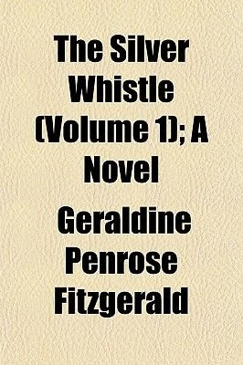 The Silver Whistle (Volume 1); A Novel (Paperback): Geraldine Penrose Fitzgerald