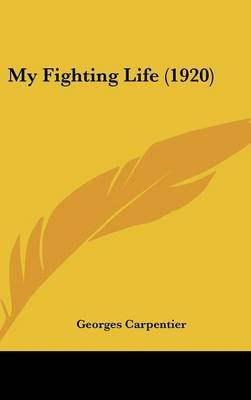 My Fighting Life (1920) (Hardcover): Georges Carpentier