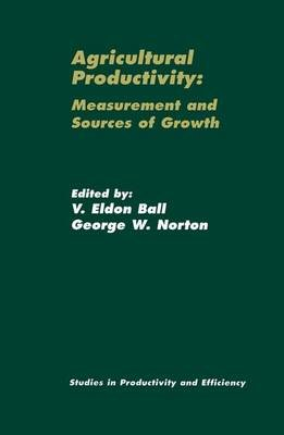 Agricultural Productivity - Measurement and Sources of Growth (Hardcover, 2002 ed.): Virgil Ball