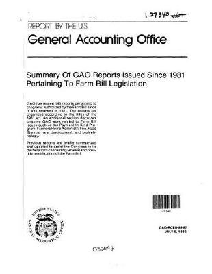 Summary of Gao Reports Issued Since 1981 Pertaining to Farm Bill Legislation (Paperback): United States General Acco Office...