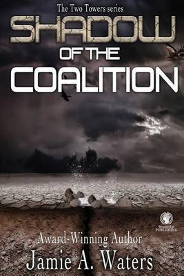 Shadow of the Coalition - The Two Towers Series (Paperback): Jamie a Waters