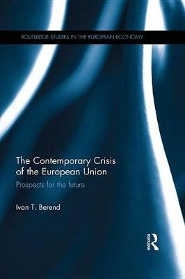 The Contemporary Crisis of the European Union - Prospects for the future (Electronic book text): Ivan T. Berend
